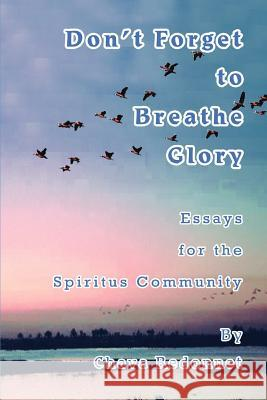 Don't Forget to Breathe Glory: Essays for the Spiritus Community Chava Redonnet 9780595308590