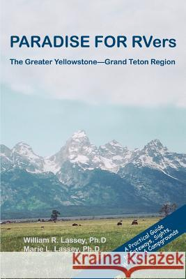Paradise for Rvers: The Greater Yellowstone--Grand Teton Region William R. Lassey Marie L. Lassey 9780595309177