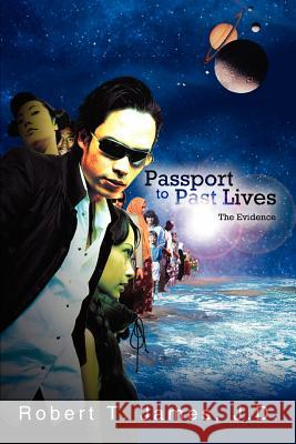 Passport to Past Lives: The Evidence Robert T. James 9780595310227