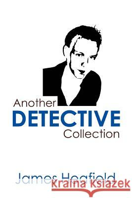 Another Detective Collection James Heafield 9780595310234