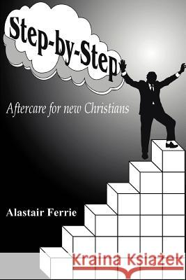 Step-By-Step: Aftercare for New Christians Alastair T. Ferrie 9780595310500