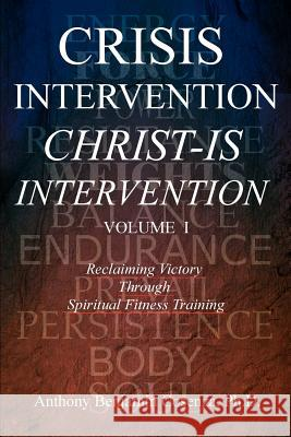 Crisis Intervention Christ-Is Intervention: Volume I Anthony Benjamin Cosenza 9780595312382