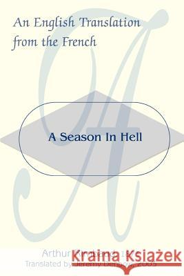 A Season in Hell: An English Translation from the French Arthur Rimbaud 9780595313433