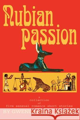 Nubian Passion : A collection of six sensual romance short stories Gwendolyn R. Morris 9780595313976