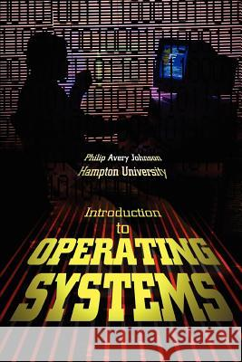 Introduction to Operating Systems Philip Avery Johnson 9780595314300