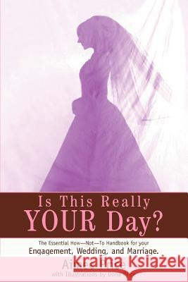 Is This Really Your Day? : The Essential How--Not--To Handbook for Your Engagement, Wedding, and Marriage. Aimee Price 9780595314737
