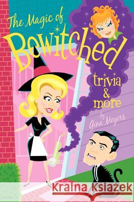 The Magic of Bewitched Trivia and More Gina Meyers 9780595315574