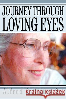 Journey Through Loving Eyes Alfred C. Ritte 9780595315697