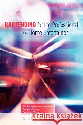 Bartending for the Professional and Home Entertainer Chandler L. Delove 9780595316083
