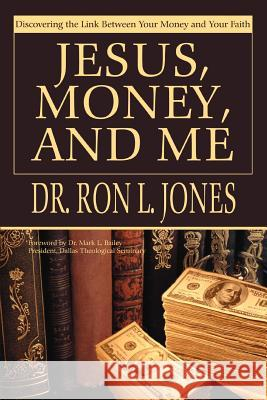 Jesus, Money, and Me: Discovering the Link Between Your Money and Your Faith Ron L. Jones 9780595316229