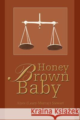 Honey Brown Baby Alyce (Leary-Murray) Stewart 9780595316397