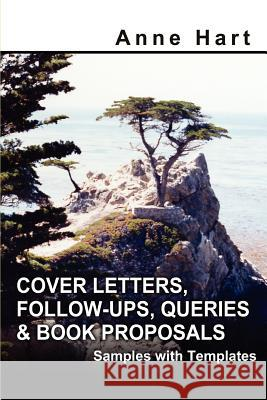 Cover Letters, Follow-Ups, Queries and Book Proposals: Samples with Templates Anne Hart 9780595316632