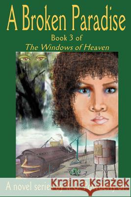 A Broken Paradise: Book 3 of the Windows of Heaven K. G., Jr. Powderly 9780595316816