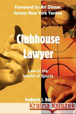 Clubhouse Lawyer: Law in the World of Sports Frederick J. Day 9780595318506
