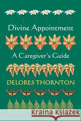 Divine Appointment: A Caregiver's Guide Delores Thornton 9780595318971