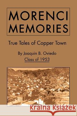 Morenci Memories: True Tales of Copper Town Joaquin B. Ovied 9780595319299