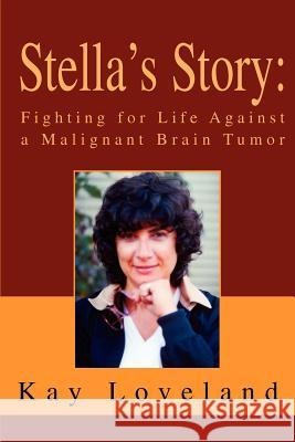 Stella's Story: Fighting for Life Against a Malignant Brain Tumor Kay Loveland 9780595319602
