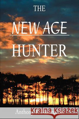 The New Age Hunter Anthony P. Maur 9780595323166