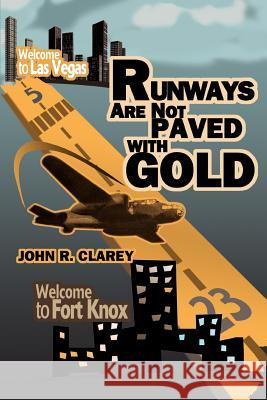 Runways Are Not Paved with Gold John R. Clarey 9780595323593 iUniverse