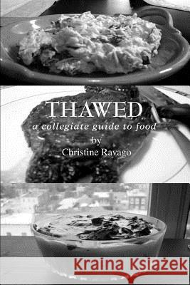 Thawed: A Collegiate Guide to Food Christine Ravago 9780595324019
