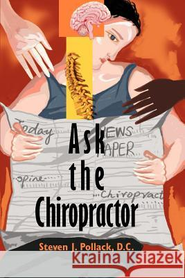 Ask the Chiropractor Steven J. Pollac 9780595324040