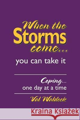 When the Storms Come...You Can Take It: Coping...One Day at a Time Val Waldeck 9780595325238