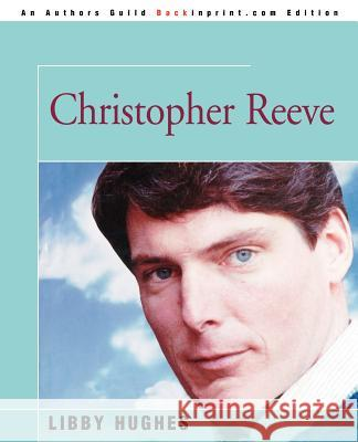 Christopher Reeve Libby Hughes 9780595326075