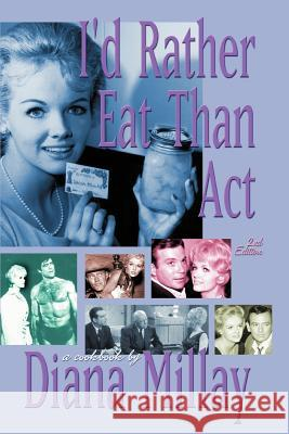 I'd Rather Eat Than ACT: 2nd Edition Diana Millay 9780595326082