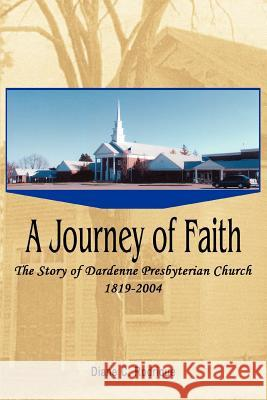 A Journey of Faith: The Story of Dardenne Presbyterian Church 1819-2004 Diane C. Rodrique 9780595326389