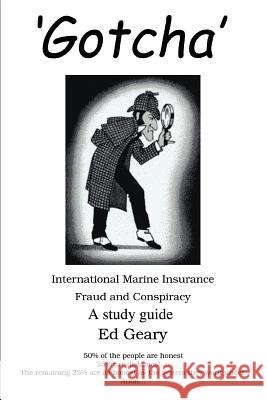 'Gotcha': International Marine Insurance Fraud and Conspiracy Ed Geary 9780595327409