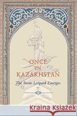 Once in Kazakhstan: The Snow Leopard Emerges Keith Rosten 9780595327829 iUniverse