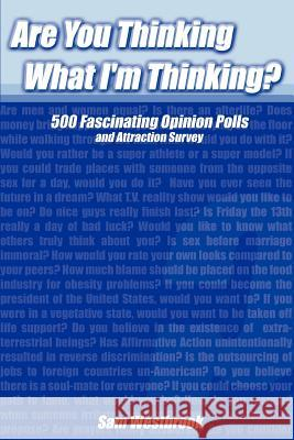 Are You Thinking What I'm Thinking?: 500 Fascinating Opinion Polls and Attraction Survey Sam Westbrook 9780595327973