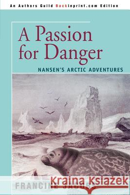 A Passion for Danger: Nansen's Arctic Adventures Francine R. Jacobs 9780595328505