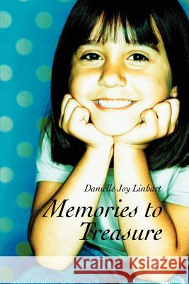 Memories to Treasure Danielle Joy Linhart 9780595329618