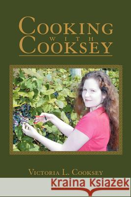 Cooking with Cooksey Victoria L. Cooksey 9780595330737