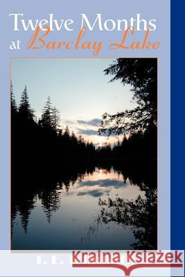 Twelve Months at Barclay Lake T. E. Trimbath 9780595331147