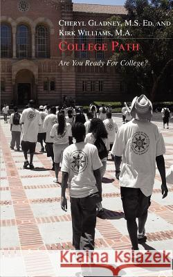 College Path : Are You Ready for College? Cheryl Gladney Kirk D. Williams 9780595331178