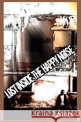 Lost Inside the Happy Noise Jim Lukach 9780595331369