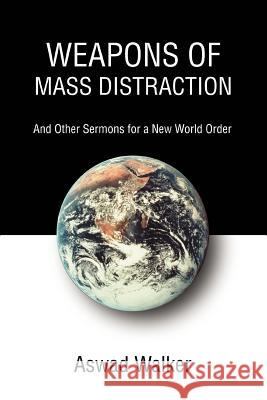 Weapons of Mass Distraction: And Other Sermons for a New World Order Aswad Walker 9780595331901
