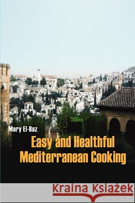 Easy and Healthful Mediterranean Cooking Mary El-Baz 9780595333844