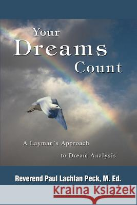 Your Dreams Count : A Layman's Approach to Dream Analysis Paul Lachlan Peck 9780595334285