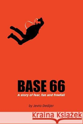 Base 66 : A Story of Fear, Fun, and Freefall Jevto Dedijer 9780595335107