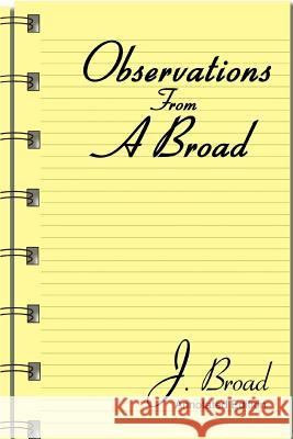 Observations from a Broad: Annotated Edition J. Broad 9780595336579