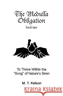 The Medulla Obligation Book Two: To Thrive Within the Song of Nature's Siren M. T. Kelson 9780595336852