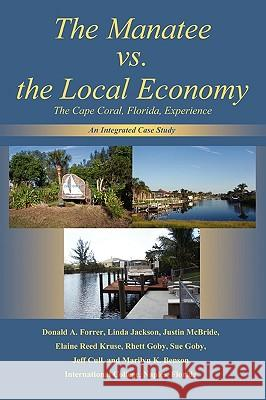 The Manatee vs. the Local Economy : The Cape Coral, Florida, Experience Donald A. Forrer Justin McBride Linda Jackson 9780595337842