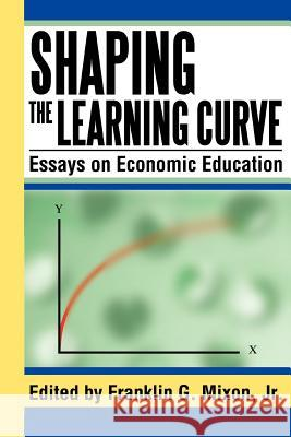 Shaping the Learning Curve: Essays on Economic Education Franklin G. Mixo 9780595338061