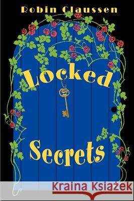 Locked Secrets Robin Claussen 9780595338443