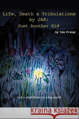 Life, Death and Tribulations by Jak: Just Another Kid Thomas Prange 9780595339938