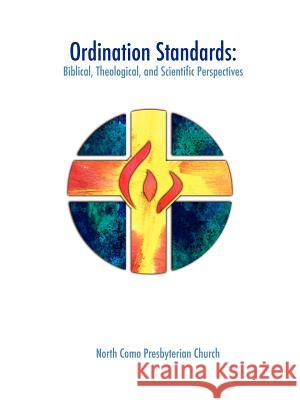 Ordination Standards : Biblical, Theological, and Scientific Perspectives North Como Presbyteria 9780595341559