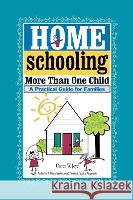Homeschooling More Than One Child: A Practical Guide for Families Carren W. Joye 9780595342594